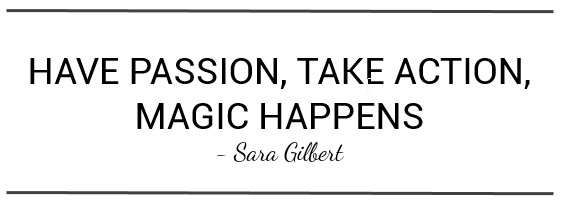 Have passion, take action, magic happens